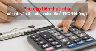 Phụ cấp tiền thuê nhà có tính vào thu nhập chịu thuế TNCN không?